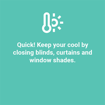 Close blinds, curtains and window shades